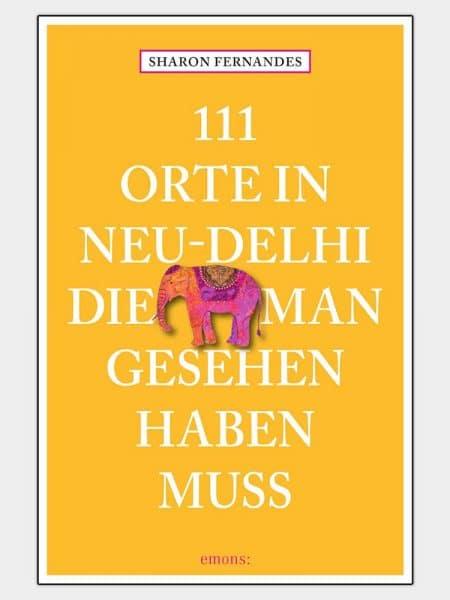 111 Orte in Neu-Dehli, die man gesehen haben muss