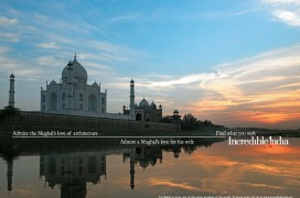 Admire the Mughal´s love of architecture - Admire a Mughal´s love for his wife - Find what you seek - Incredible India